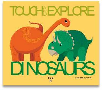 Dinosaurs Touch and Explore by Ninie
