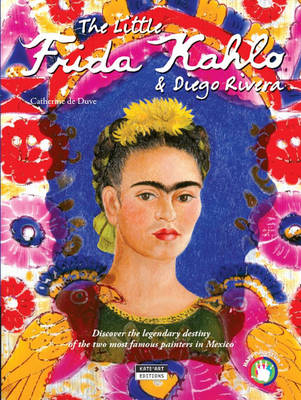 The Little Frida Kahlo & Diego Rivera Discover the legendary destiny of the two most famous painters in Mexico by Catherine de Duve