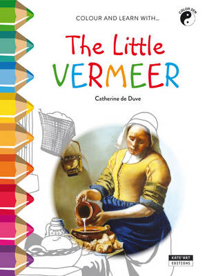 The Little Vermeer Colour and Learn with... by Catherine de Duve