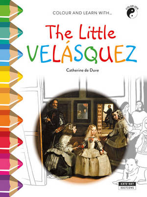 The Little Velasquez Colour and Learn with... by Catherine de Duve