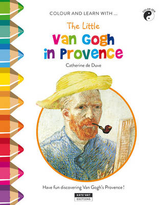 The Little Van Gogh in Provence Have Fun Discovering Provence Through Van Gogh's Paintings! by Catherine de Duve