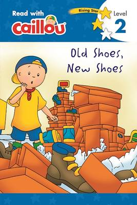 Caillou, Old Shoes, New Shoes by Rebecca Moeller