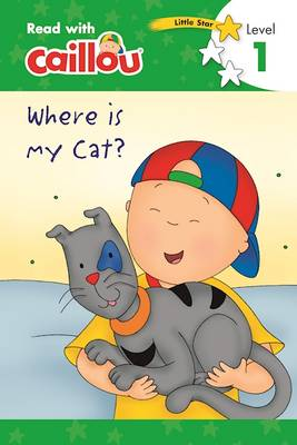 Caillou, Where is My Cat? by Rebecca Moeller