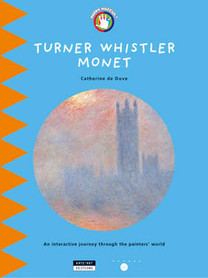 Turner Whistler Monet An Interactive Journey Throughout the Painters' World by Catherine du Duve