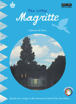 The Little Magritte Spread Your Wings in the Mysterious Land of the Surrealists... by Catherine du Duve