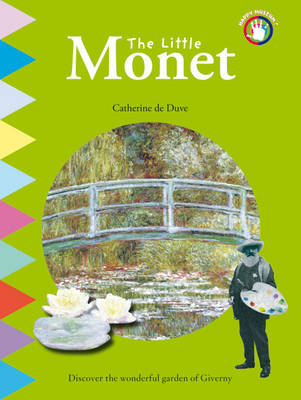 The Little Monet Discover the Wonderful Garden of Giverny by Catherine du Duve