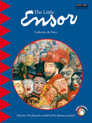 The Little Ensor Discover the Fantastic World of This Famous Painter! by Catherine du Duve