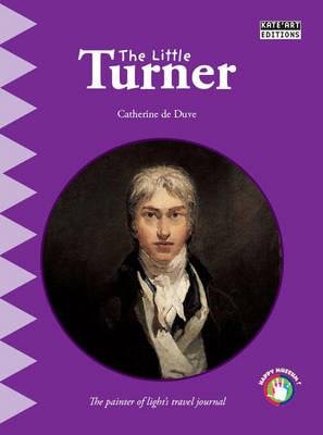 The Little Turner The Painter of Light's Travel Journal by Catherine du Duve