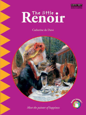 The little Renoir Meet the painter of happiness by Catherine de Duve