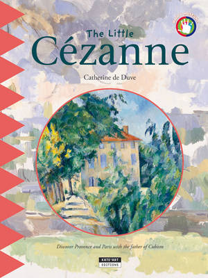 The Little Cezanne Discover Provence and Paris with the Father of Cubism by Catherine du Duve