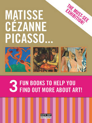 Gold Pack: Matisse Cezanne Picasso Fun Books to Help You Find Out More About Art! by Catherine du Duve