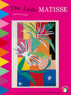 The little Matisse Discover art as you read, draw and play by Catherine de Duve