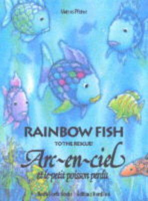 Rainbow Fish to the Rescue Arc-en-ciel et le Petit Poisson Perdu by Marcus Pfister
