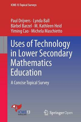 Uses of Technology in Lower Secondary Mathematics Education A Concise Topical Survey by Paul Drijvers, M.Kathleen Heid, Michela Maschietto