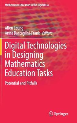 Digital Technologies in Designing Mathematics Education Tasks Potential and Pitfalls by Allen Leung