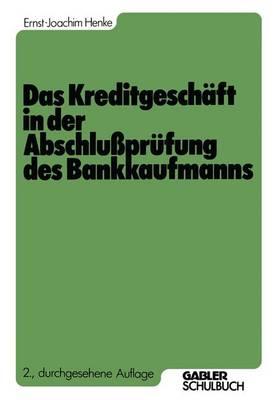Das Kreditgeschaft in der Abschlussprufung des Bankkaufmanns by Ernst-Joachim Henke