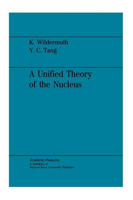 A Unified Theory of the Nucleus by K. Wildermuth