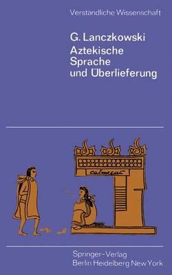 Aztekische Sprache und Uberlieferung by G. Lanczkowski