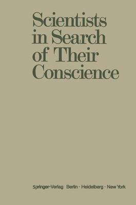 Scientists in Search of Their Conscience Proceedings of a Symposium on the Impact of Science on Society Organised by the European Committee of the Weizmann Institute of Science Brussels, June 28-29, 1 by Anthony R. Michaelis