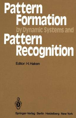 Pattern Formation by Dynamic Systems and Pattern Recognition Proceedings of the International Symposium on Synergetics at Schloss Elmau, Bavaria, April 30 - May 5, 1979 by Hermann Haken
