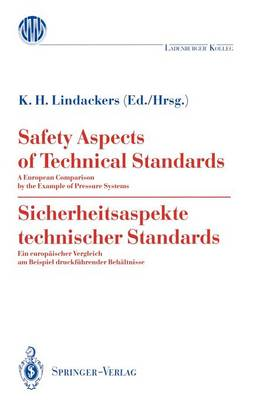Safety Aspects of Technical Standards / Sicherheitsaspekte Technischer Standards A European Comparison by the Example of Pressure Systems / Ein Europaischer Vergleich am Beispiel Druckfuhrender Behalt by K.H. Lindackers