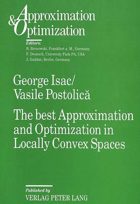 The Best Approximation and Optimization in Locally Convex Spaces by George Isac, Vasile Postolica, Vasile Postolicaa