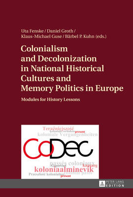 Colonialism and Decolonization in National Historical Cultures and Memory Politics in Europe by Uta Fenske