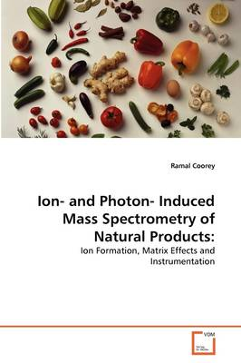 Ion- And Photon- Induced Mass Spectrometry of Natural Products by Ramal Coorey