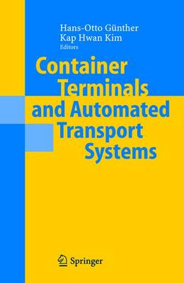 Container Terminals and Automated Transport Systems Logistics Control Issues and Quantitative Decision Support by Hans-Otto Gunther