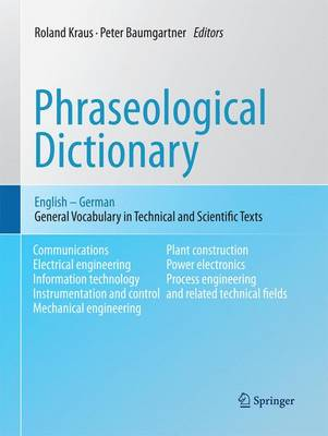 Phraseological Dictionary English - German General Vocabulary in Technical and Scientific Texts by Roland Kraus, Peter Baumgartner