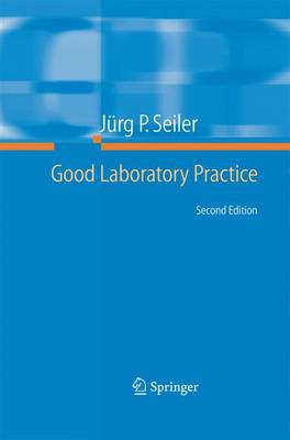 Good Laboratory Practice The Why and the How by Jurg P. (Riedtwil, Switzerland) Seiler