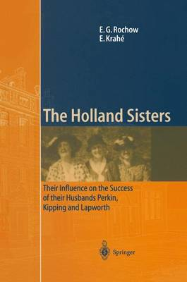 The Holland Sisters Their Influence on the Success of Their Husbands Perkin, Kipping and Lapworth by Eugene G. Rochow, Eduard Krahe