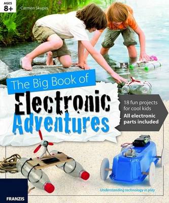 The Big Book of Design: Electronic Adventures: 18 Fun Projects for Cool Kids by Franzis Verlag GmBH