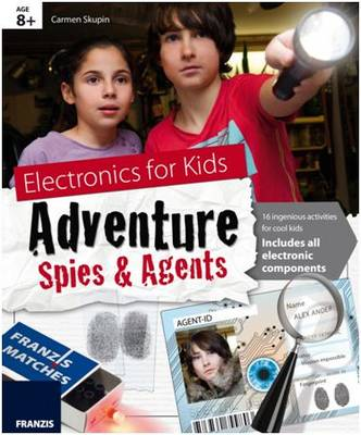 Electronics for Kids: Adventure Spies & Agents Kit & Manual by Franzis
