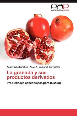 La Granada y Sus Productos Derivados by Ngel Cal N S Nchez, Ngel a Carbonell Barrachina, Calin Sanchez Angel