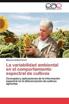 La Variabilidad Ambiental En El Comportamiento Espectral de Cultivos by Mauricio Anibal Farrell