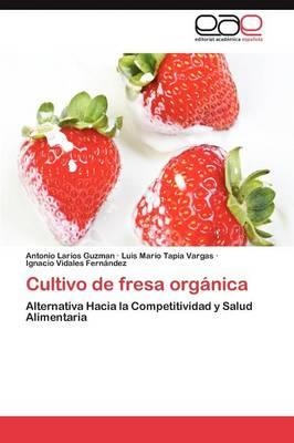 Cultivo de Fresa Organica by Antonio Larios Guzman, Luis Mario Tapia Vargas, Ignacio Vidales Fern Ndez