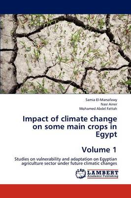 Impact of Climate Change on Some Main Crops in Egypt Volume 1 by El-Marsafawy Samia