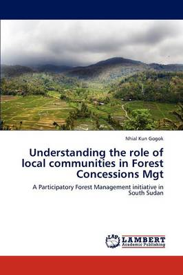 Understanding the Role of Local Communities in Forest Concessions Mgt by Nhial Kun Gogok
