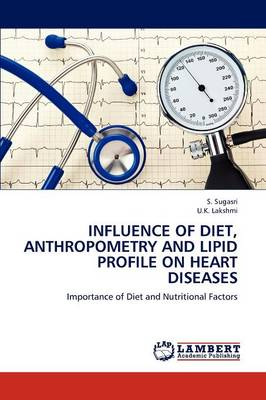 Influence of Diet, Anthropometry and Lipid Profile on Heart Diseases by S Sugasri, U K Lakshmi