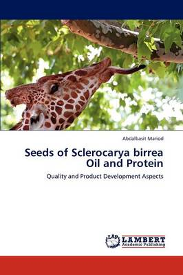 Seeds of Sclerocarya Birrea Oil and Protein by Abdalbasit Mariod
