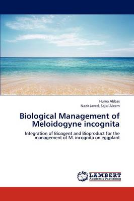 Biological Management of Meloidogyne Incognita by Huma Abbas, Nazir Javed Sajid Aleem