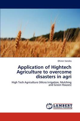 Application of HighTech Agriculture to Overcome Disasters in Agri by Vandra Dhiren