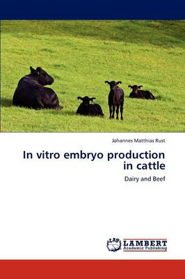 In Vitro Embryo Production in Cattle by Johannes Matthias Rust