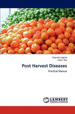 Post Harvest Diseases by Gajendra Jagtap, Utpal Dey