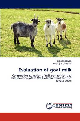 Evaluation of Goat Milk by Biola Egbowon, Olusegun Osinowo