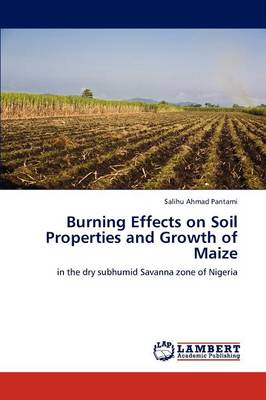 Burning Effects on Soil Properties and Growth of Maize by Salihu Ahmad Pantami