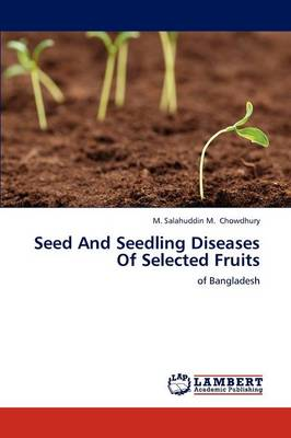 Seed and Seedling Diseases of Selected Fruits by M Salahuddin M Chowdhury