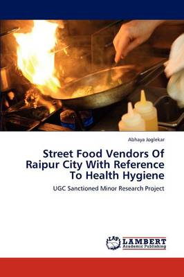 Street Food Vendors of Raipur City with Reference to Health Hygiene by Abhaya Joglekar