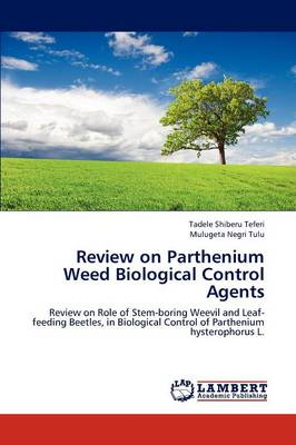 Review on Parthenium Weed Biological Control Agents by Tadele Shiberu Teferi, Mulugeta Negri Tulu